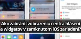 Ako zabrániť zobrazeniu centra hlásení a widgetov v zamknutom iOS zariadení?