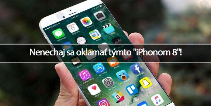 "Nenechaj sa oklamať týmto ""iPhonom 8""!"