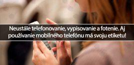 Neustále telefonovanie, vypisovanie a fotenie. Aj používanie mobilného telefónu má svoju etiketu!