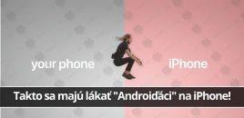 """Takto sa majú lákať """"Androiďáci"""" na iPhone!"""