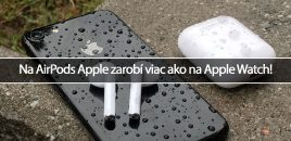 Na AirPods Apple zarobí viac ako na Apple Watch!