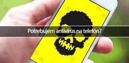 Potrebujem antivírus na telefón?