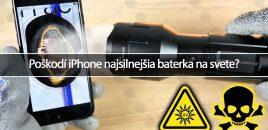 Poškodí iPhone najsilnejšia baterka na svete?