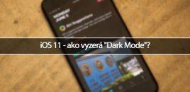 "iOS 11 ako vyzerá ""Dark Mode""?"