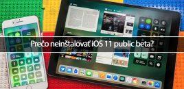 Prečo neinštalovať iOS 11 public beta?