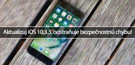 Aktualizuj iOS 10.3.3, odstraňuje bezpečnostnú chybu!
