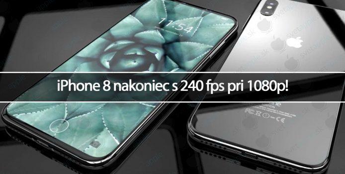 iPhone 8 nakoniec s 240 fps pri 1080p!
