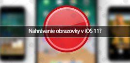 Nahrávanie obrazovky v iOS 11?