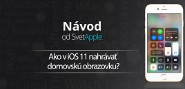 Ako v iOS 11 nahrávať domovskú obrazovku?