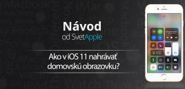 Ako v iOS 11 nahrávať domovskú obrazovku?