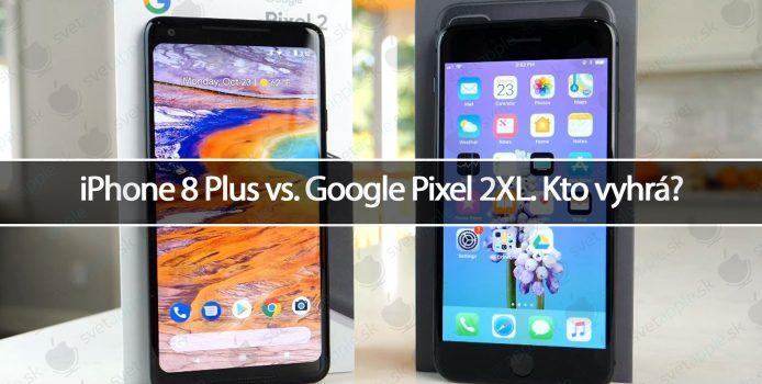 iPhone 8 Plus vs. Google Pixel 2XL. Kto vyhrá?