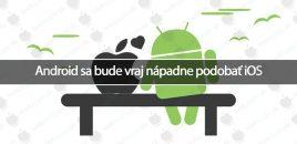 Android sa bude vraj nápadne podobať iOS