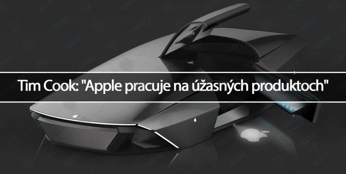 """Tim Cook: """"Apple pracuje na úžasných produktoch"""""""