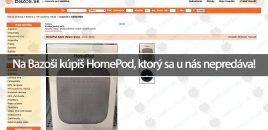 Na Bazoši kúpiš HomePod, ktorý sa u nás nepredáva!