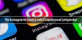 Na Instagrame budeš môcť naplánovať príspevky!