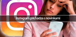 Instagram prichádza s novinkami