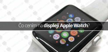 Čo cením na displeji Apple Watch?