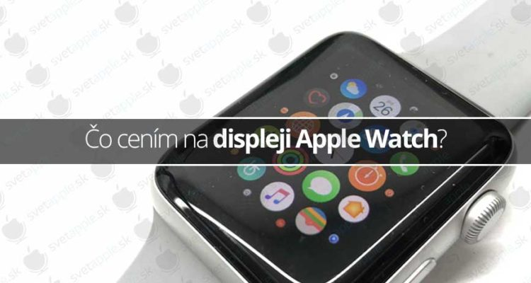 Čo cením na displeji Apple Watch?