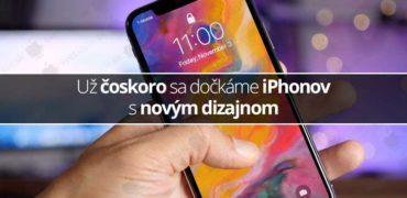 Už čoskoro sa dočkáme iPhonov s novým dizajnom