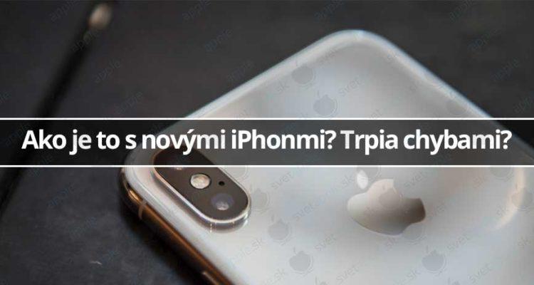 Ako je to s novými iPhonmi? Trpia chybami?