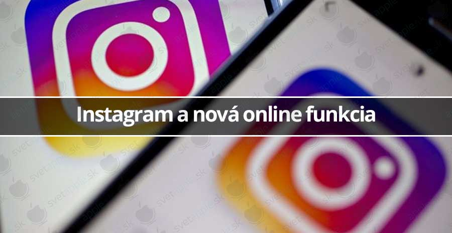 Instagram a nová online funkcia