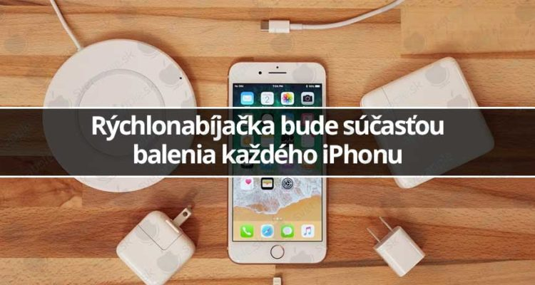 Rýchlonabíjačka bude súčasťou balenia každého iPhonu